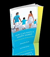 You Can Have a Happy Family: Steps to Enjoying Your Marriage and Children