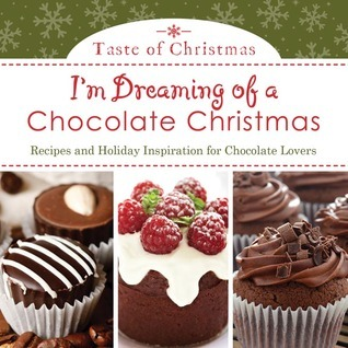 Im Dreaming of a Chocolate Christmas: Recipes and Holiday Inspiration for Chocolate Lovers  by  Rebecca Currington Snapdragon Group