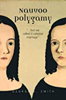 """Nauvoo Polygamy: """"…but we called it celestial marriage"""""""