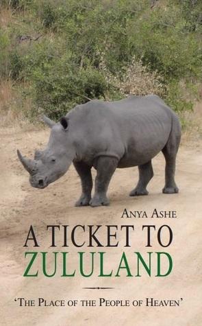 A Ticket to Zululand: The Place of the People of Heaven Anya Ashe