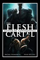 The Flesh Cartel #4: Consequences