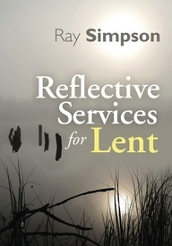 Reflective Services for Lent Ray Simpson