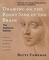 Drawing on the Right Side of the Brain: The Definitive Edition