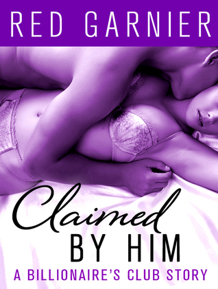 Claimed  by  Him (The Billionaires Club #1) by Red Garnier