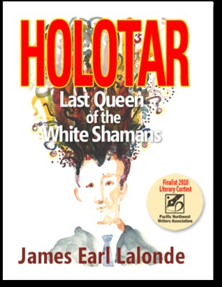 Holotar: Last Queen of the White Shamans  by  James E. Lalonde