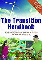 The Transition Handbook: Creating Local Sustainable Communities Beyond Oil Dependency