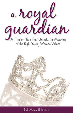 A Royal Guardian: A Timeless Tale That Unlocks the Meaning of the Eight Young Women Values  by  Jodi Marie Robinson