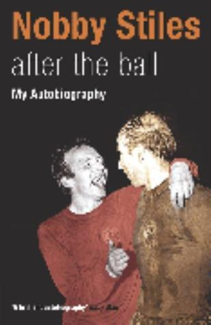 Nobby Stiles: After the Ball - My Autobiography  by  Nobby Stiles
