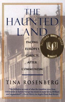 The Haunted Land: Facing Europes Ghosts After Communism Tina Rosenberg