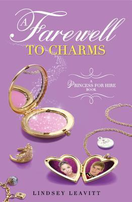 A Farewell to Charms (A Princess for Hire Book) Lindsey Leavitt