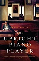 The Upright Piano Player: A Novel