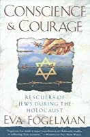 Conscience and Courage: Rescuers of Jews During the Holocaust