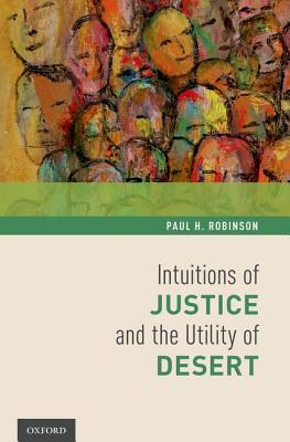 Intuitions of Justice and the Utility of Desert Paul H. Robinson