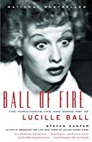 Ball of Fire: The Tumultuous Life and Comic Art of Lucille Ball