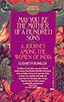 May You Be the Mother of a Hundred Sons: A Journey Among the Women of India