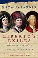 Liberty's Exiles: American Loyalists in the Revolutionary World