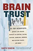 Brain Trust: 93 Top Scientists Reveal Lab-Tested Secrets to Surfing, Dating, Dieting, Gambling, Growing Man-Eating Plants, and More!