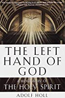 The Left Hand of God: A Biography of the Holy Spirit