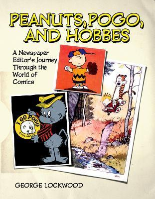 Peanuts, Pogo, and Hobbes: A Newspaper Editors Journey Through the World of Comics  by  George Lockwood