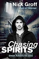 Chasing Spirits: Behind-the-scenes with TV's hit Ghost Adventures Crew
