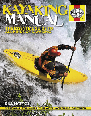 Kayaking Manual: The essential guide to all kinds of kayaking Bill Mattos