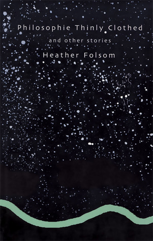 Philosophie Thinly Clothed: And Other Stories Heather Folsom