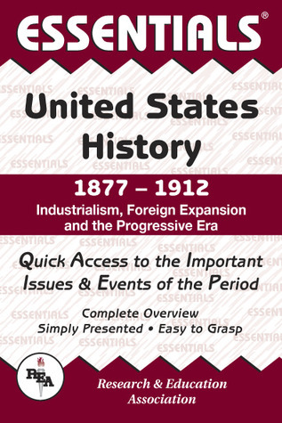 The Essentials Of United States History, 1877-1912 : industrialism, foreign expansion, and the Progressive Era Steven E. Woodworth