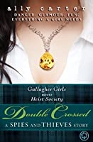 Double Crossed: A Spies and Thieves Story (Gallagher Girls, #5.5; Heist Society, #2.5)
