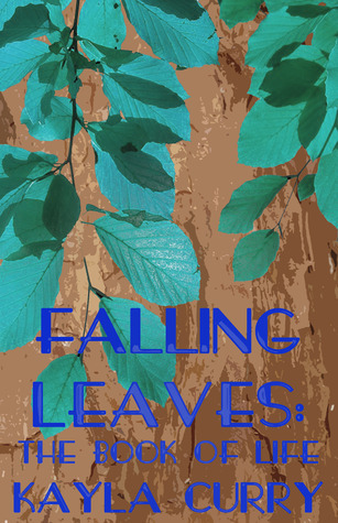 Falling Leaves: The Book of Life Kayla Curry