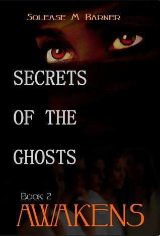 Awakens (Secrets of the Ghosts, #2)  by  Solease M. Barner
