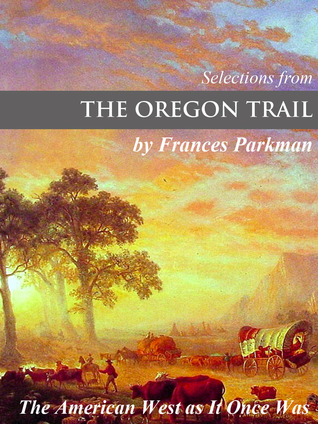 The Oregon Trail: The American West as It Once Was Francis Parkman