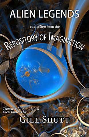 Alien Legends: A Selection from the Repository of Imagination  by  Gill Shutt