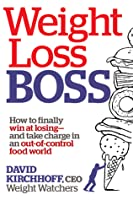 Weight Loss Boss: How to Finally Win at Losing--and Take Charge in an Out-of-Control Food World