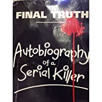 Final Truth - Autobiography of a Serial Killer