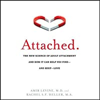 Attached: The New Science of Adult Attachment and How It Can Help You Find and Keep Love