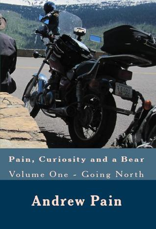 Going North (Pain, Curiosity and a Bear Volume 1)  by  Andrew Pain