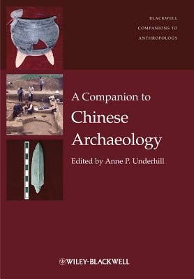 A Companion to Chinese Archaeology  by  Anne P. Underhill