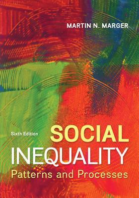 Social Inequality: Patterns and Processes  by  Martin N. Marger
