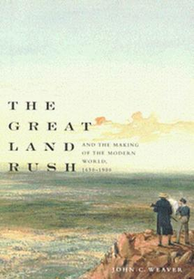 The Great Land Rush and the Making of the Modern World, 1650-1900 John C. Weaver