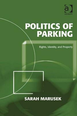 Politics of Parking: Rights, Identity, and Property  by  Sarah Marusek