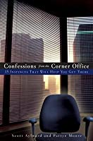 Confessions from the Corner Office: 15 Instincts That Will Help You Get There