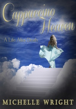 Cappuccino Heaven A Life After Death  by  Michelle Wright