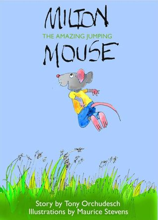 Milton, the Amazing Jumping Mouse  by  Tony Orchudesch