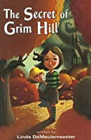 The Secret of Grim Hill (Grim Hill, #1)