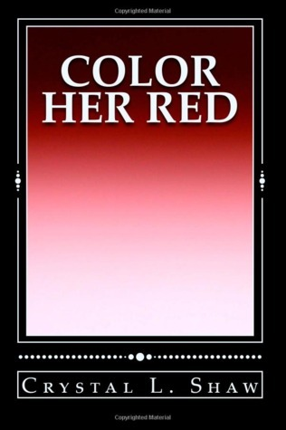 Color Her Red  by  Crystal L. Shaw