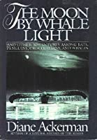 The Moon by Whale Light and Other Adventures Among Bats, Penguins, Crocodilians and Whales