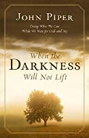 When The Darkness Will Not Lift: Doing What We Can While Waiting For God - and Joy
