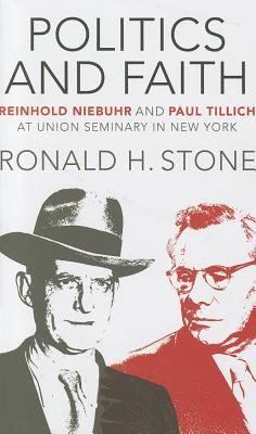Politics and Faith: Reinhold Niebuhr and Paul Tillich at Union Seminary in New York Ronald H. Stone