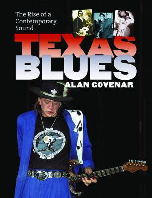 Texas Blues: The Rise of a Contemporary Sound  by  Alan B. Govenar