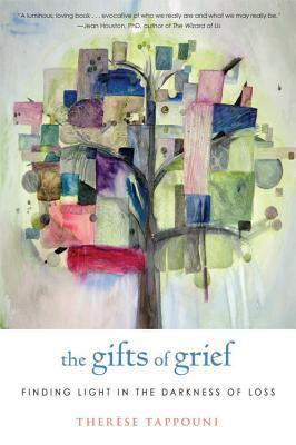 The Gifts of Grief: Finding Light in the Darkness of Loss  by  Therese Tappouni